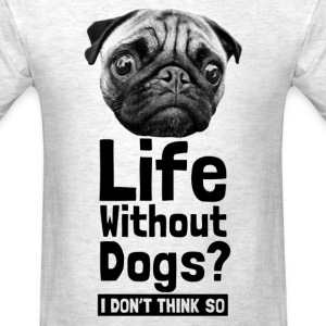 life without dog i dont think so - Men's T-Shirt