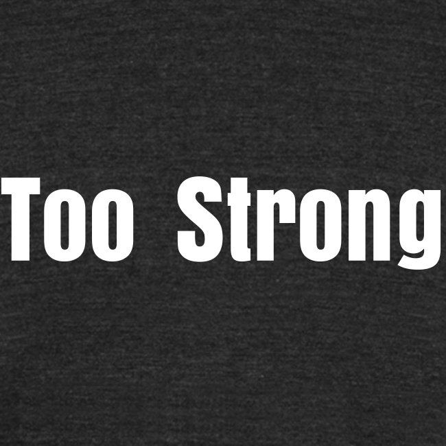 Too Strong