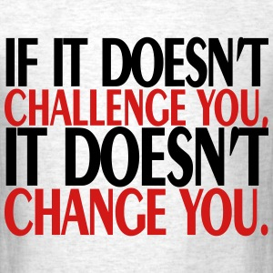 if_it_does_not_challenge you T-Shirts - Men's T-Shirt