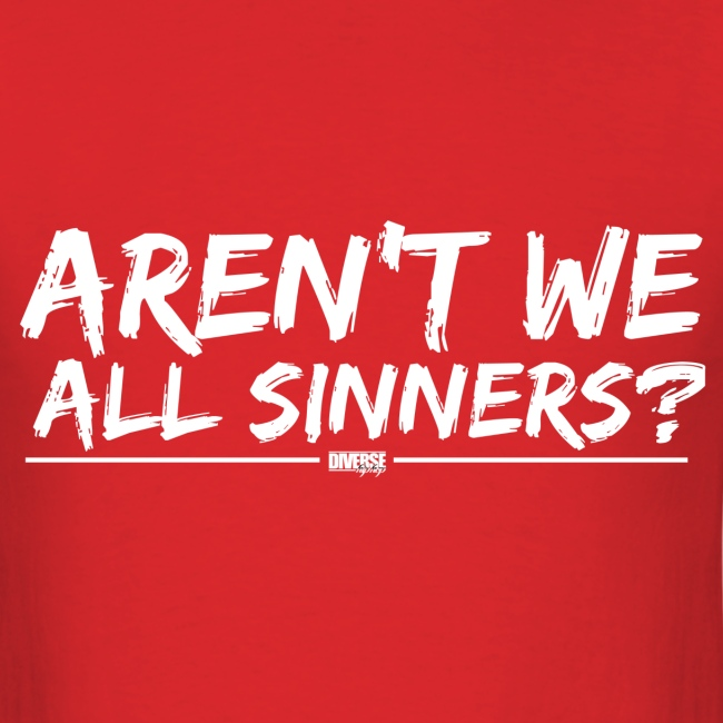 Aren't We All Sinners? (White / T-Shirt)