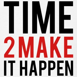 Time to Make it Happen T-Shirts - Men's T-Shirt