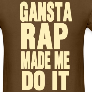 GANSTA RAP MADE ME DO IT T-Shirts - Men's T-Shirt