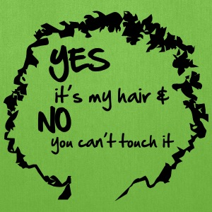 Yes it's My Hair And No You Can't Touch it Bags & backpacks - Tote Bag