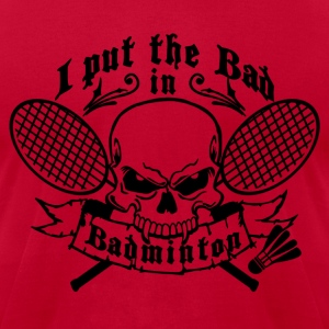 I put the bad in Badminton T-Shirts - Men's T-Shirt by American Apparel
