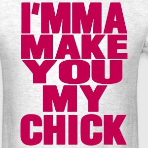 I'MMA MAKE YOU MY CHICK - Men's T-Shirt
