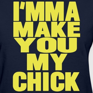 I'MMA MAKE YOU MY CHICK - Women's T-Shirt