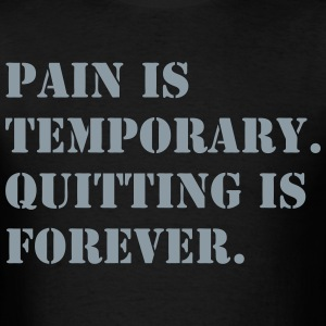 Pain is Temporary Quitting is Forever Shirt - Men's T-Shirt