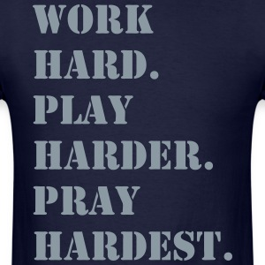 Work Hard Play Harder Pray Hardest  - Men's T-Shirt