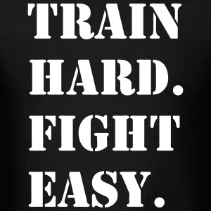 Train Hard Fight Easy  - Men's T-Shirt