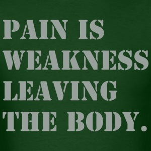 Pain is Weakness Leaving the Body  - Men's T-Shirt