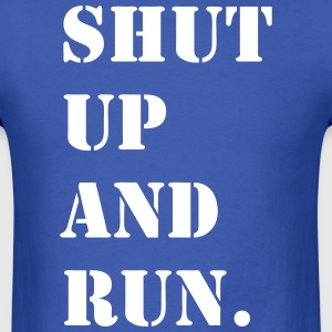 Shut Up and Run  - Men's T-Shirt
