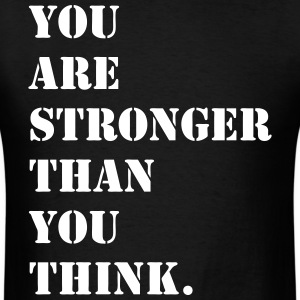 You Are Stronger Than You Think Shirt - Men's T-Shirt