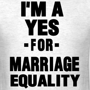 I'M A YES FOR MARRIAGE EQUALITY - Men's T-Shirt