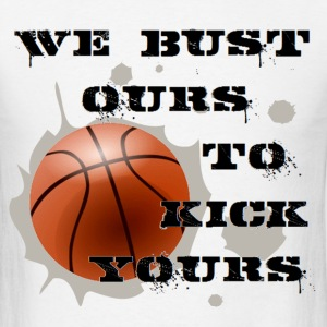 We Bust Ours - Basketball - Men's T-Shirt