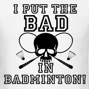 Bad in Badminton - Men's T-Shirt