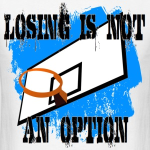 Losing is Not An Option - Basketball - Men's T-Shirt
