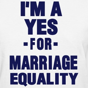 I'M A YES FOR MARRIAGE EQUALITY - Women's T-Shirt