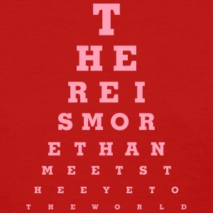 Eye Chart - There Is More - Women's T-Shirt