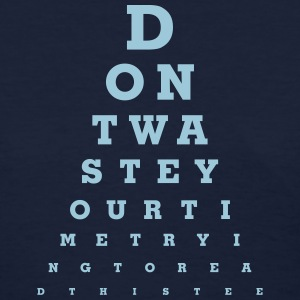 Eye Chart - Don't waste your time - Women's T-Shirt