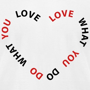 Love What You Do Do What You Love T-Shirts - Men's T-Shirt by American Apparel
