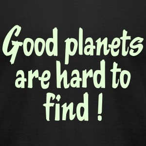 Good Planets Are Hard To Find! T-Shirts - Men's T-Shirt by American Apparel