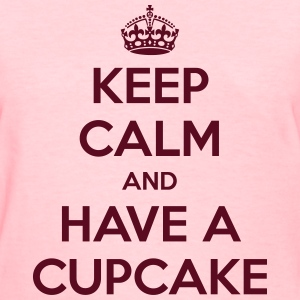Keep Calm and Have a Cupcake - Women's T-Shirt