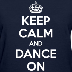 Keep Calm and Dance On - Women's T-Shirt