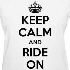 Keep Calm and Ride On - Women's T-Shirt
