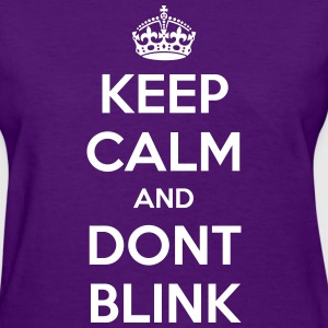 Keep Calm and Dont Blink - Women's T-Shirt