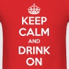 Keep Calm and Drink On  - Men's T-Shirt