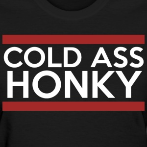 Cold Ass Honky - Women's T-Shirt