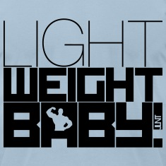 Light Weight Baby! T-Shirts