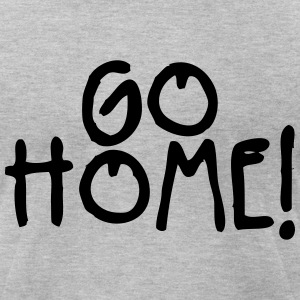 go home T-Shirts - Men's T-Shirt by American Apparel