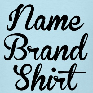 Name Brand Shirt - Men's T-Shirt