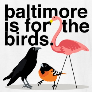 Baltimore is for the Birds, This Shirt is for Kids - Kids' T-Shirt