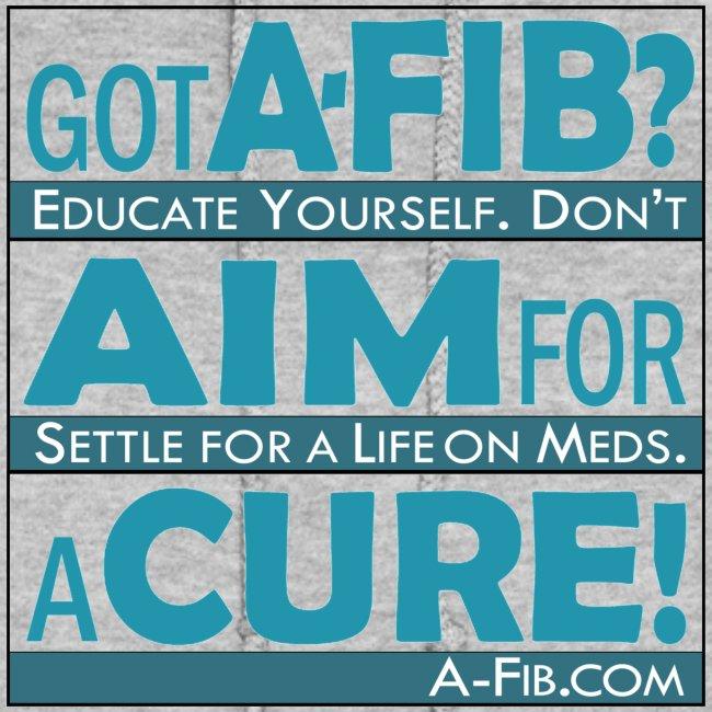 Got A-Fib? Aim for a Cure`