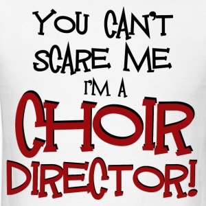 You Can't Scare Me - Choir Director - Men's T-Shirt
