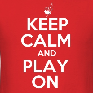 Keep Calm and Play On - Bagpipes - Men's T-Shirt