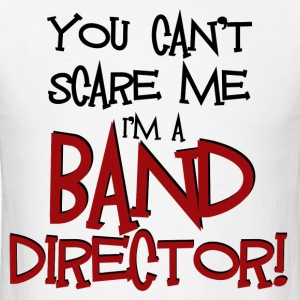 You Can't Scare Me - Band Director - Men's T-Shirt