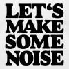Let's make some noise t-shirt - Men's T-Shirt by American Apparel
