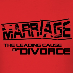 Marriage - the leading cause of divorce T-Shirts - Men's T-Shirt