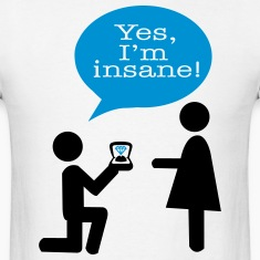 Yes, I'm insane - Engagement T-Shirts