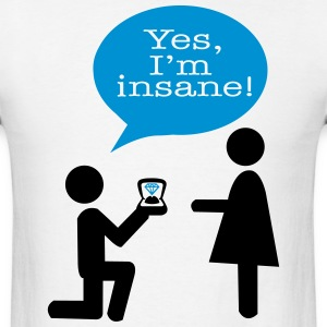 Yes, I'm insane - Engagement T-Shirts - Men's T-Shirt