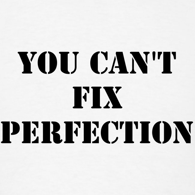 You Can't Fix Perfection | Men's T-Shirt