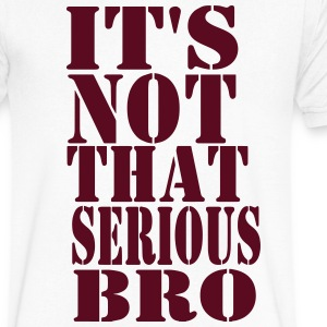 IT'S NOT THAT SERIOUS BRO T-Shirts - Men's V-Neck T-Shirt by Canvas