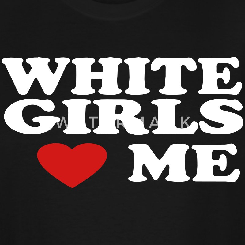 WHITE GIRLS LOVE ME T-Shirts - Men's Tall T-Shirt
