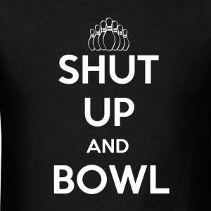 Shut Up and Bowl - Men's T-Shirt