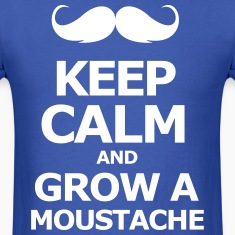 keep Calm and grow a moustache