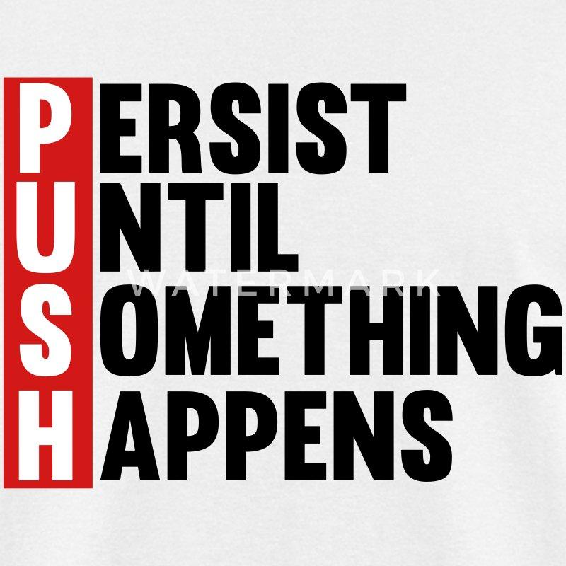 Push Persist Until Something Happens T Shirt Spreadshirt