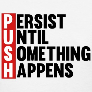 Push Persist until something happens Women's T-Shirts - Women's T-Shirt